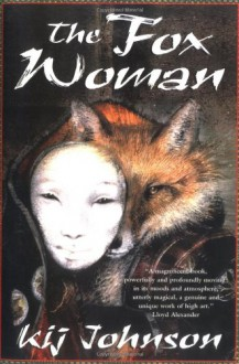 The Fox Woman - Kij Johnson