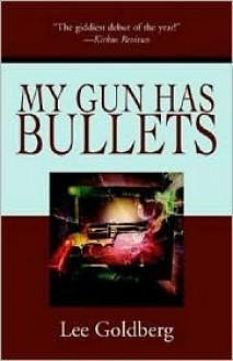 My Gun Has Bullets - Lee Goldberg