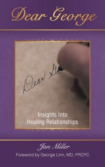Dear George: Insights Into Healing Relationships - Jan Miller