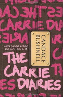 The Carrie Diaries. Candace Bushnell - Candace Bushnell