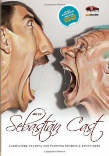 Art of Sebastian Cast: Caricatures: Drawing and Painting Secrets & Techniques - Mad Artist Publishing, Sebastian Cast