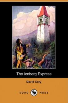 The Iceberg Express (Dodo Press) - David Cory