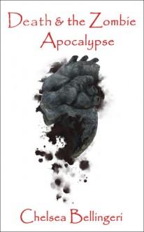 Death & the Zombie Apocalypse (Book 2, Zombie Apocalypse Trilogy) - Chelsea Bellingeri