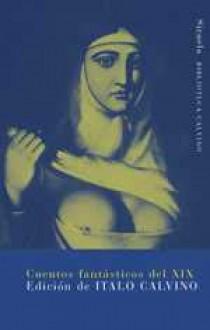 Cuentos Fantasticos Del Siglo XIX - Italo Calvino, Jan Potocki, Julio Martínez Mesanza