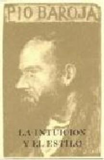 La Intuición y el Estilo - Pío Baroja