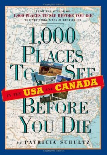 1,000 Places to See in the U.S.A. & Canada Before You Die - Patricia Schultz