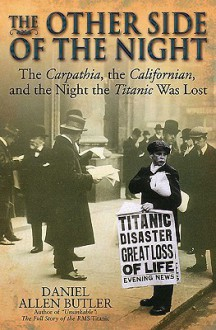 OTHER SIDE OF THE NIGHT: The Carpathia, the Californian and the Night the Titanic was Lost - Daniel Allen Butler