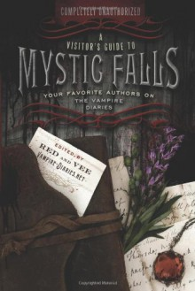 A Visitor's Guide to Mystic Falls: Your Favorite Authors on The Vampire Diaries - Red, Heather Vee, Sarah Rees Brennan, Heidi R. Kling, Karen Mahoney, Bree Despain, Jennifer Lynn Barnes, Alyxandra Harvey, Vera Nazarian, Jon Skovron, Kiersten White