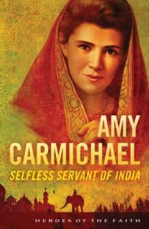 AMY CARMICHAEL (Heroes of the Faith) - Sam Wellman
