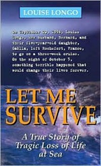 Let Me Survive: A True Story - Louise Longo