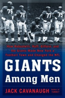 Giants Among Men: The Smartest Football Team There Ever Was - Jack Cavanaugh