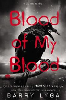 Blood of My Blood (Jasper Dent - I Hunt Killers Trilogy, Book 3) - Barry Lyga