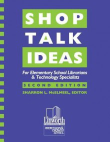 Shop Talk Ideas: For Elementary School Librarians & Technology Specialists - Sharron L. McElmeel