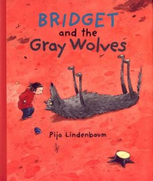 Bridget and the Gray Wolves - Pija Lindenbaum,Kjersti Board