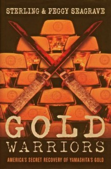 Gold Warriors by Sterling and Peggy Seagrave - Peggy Seagrave, Sterling Seagrave