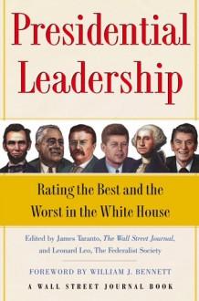 Presidential Leadership: Rating the Best and the Worst in the White House - James Taranto, Leonard Leo, William J. Bennett