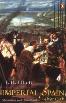 Imperial Spain, 1469-1716 - J.H. Elliott