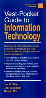 Vest Pocket Guide to Information Technology - Jae K. Shim, Joel G. Siegel, Chi Robert T. C.
