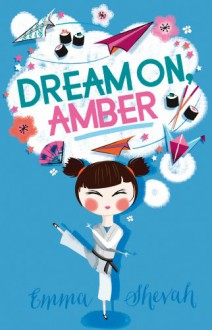 Dream On, Amber - Emma Shevah