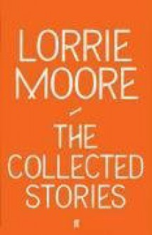The Collected Stories - Lorrie Moore