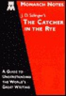 Monarch Notes: J. D. Salinger's The Catcher in the Rye - J.D. Salinger, Laurie E. Rozakis