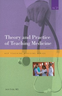 Theory and Practice of Teaching Medicine - Jack Ende