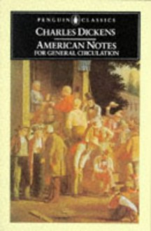 American Notes for General Circulation - Charles Dickens, John S. Whitley, Arnold Goldman