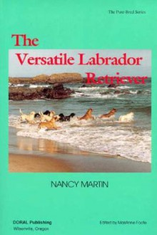 The Versatile Labrador Retriever - Nancy Martin