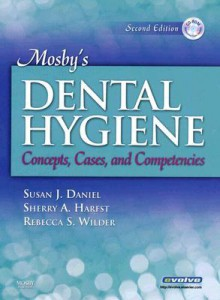 Mosby's Dental Hygiene: Concepts, Cases, and Competencies [With CDROM] - Susan J. Daniel, Sherry A. Harfst