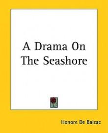 A Drama on the Seashore - Honoré de Balzac