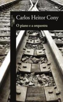 O Piano e a Orquestra - Carlos Heitor Cony