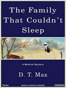 The Family That Couldn't Sleep: A Medical Mystery (MP3 Book) - D.T. Max, Grover Gardner