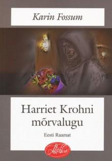 Harriet Krohni mõrvalugu - Karin Fossum, Eha Vain