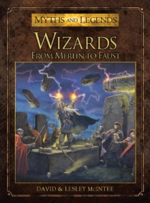 Wizards: From Merlin to Faust - David McIntee,Mark Stacey