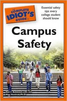 The Complete Idiot's Guide to Campus Safety - Guy Antinozzi, Alan Axelrod