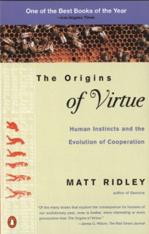 The Origins of Virtue: Human Instincts and the Evolution of Cooperation - Matt Ridley