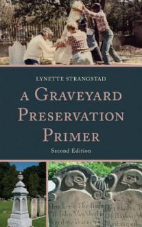 A Graveyard Preservation Primer - Lynette Strangstad