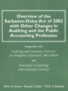 Overview of the Sarbanes-Oxley Act of 2002 with Other Changes in Auditing and the Public Accounting Profession: Integrated with Auditing and Assurance Services - Alvin A. Arens, Mark S. Beasley, Randal J. Elder