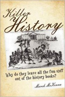 Killer History: Why do the leave all the fun stuff out of the history books - Marek McKenna