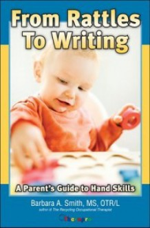 From Rattles to Writing: A Parent's Guide to Hand Skills - Barbara A. Smith