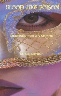 Blood Like Poison: Destined for a Vampire - M. Leighton