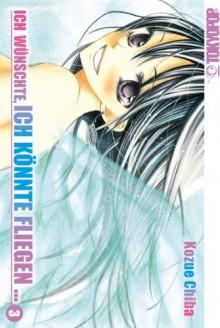 Ich wünschte, ich könnte fliegen..., Band #03 - Kozue Chiba, Kenichi Kusano