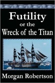 Futility or The Wreck Of The Titan - Morgan Robertson