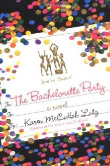 The Bachelorette Party - Karen McCullah Lutz
