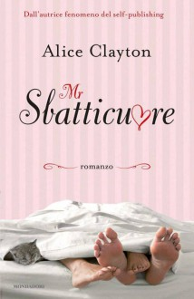 Mr. Sbatticuore - Alice Clayton