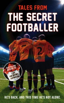 Tales from the Secret Footballer - The Secret Footballer