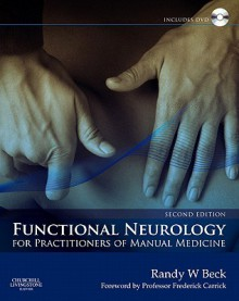 Functional Neurology for Practitioners of Manual Medicine [With DVD] - Randy W. Beck