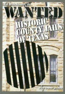 Wanted: Historic County Jails of Texas (hardback) - Edward A. Blackburn Jr.