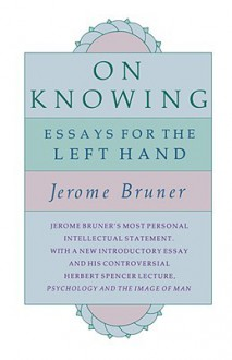 On Knowing: Essays For The Left Hand - Jerome S. Bruner