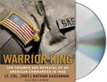 Warrior King: The Triumph and Betrayal of an American Commander in Iraq - Nathan Sassaman, Joe Layden, Eric Conger